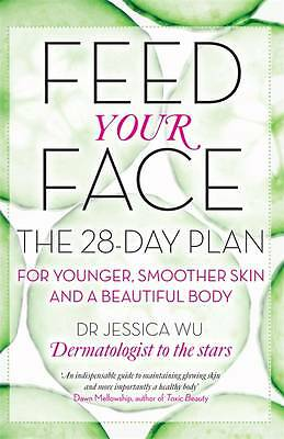 (Good)-Feed Your Face: The 28-day plan for younger, smoother skin and a beautifu