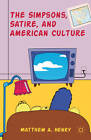 The Simpsons, Satire, and American Culture by Matthew A. Henry (Hardback, 2012)
