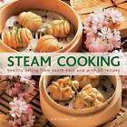 Steam Cooking: Healthy Eating from South-east Asia with 20 Recipes by Anness Publishing (Hardback, 2013)