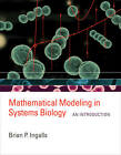 Mathematical Modeling in Systems Biology: An Introduction by Brian P. Ingalls (Hardback, 2013)