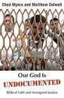Our God is Undocumented: Biblical Faith and Immigrant Justice by Matthew Colwell, Ched Myers (Paperback, 2012)