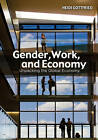 Gender, Work, and Economy: Unpacking the Global Economy by Heidi Gottfried (Paperback, 2012)
