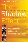 The Shadow Effect: Illuminating the Hidden Power of Your True Self by Marianne Williamson, Debbie Ford, Deepak Chopra (Paperback, 2011)