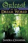 Outcast of the Dream World by Sandra Chandler (Paperback, 2011)