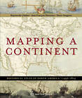 Mapping a Continent: Historical Atlas of North America, 1492-1814 by Jean-Francois Palomino, Raymonde Litalien, Denis Vaugeois (Hardback, 2007)