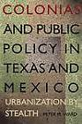 Colonias and Public Policy in Texas and Mexico: Urbanization by Stealth by Peter M. Ward (Paperback, 1999)