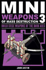 Mini Weapons of Mass Destruction 3: Build Siege Weapons of the Dark Ages: 3 by John Austin (Paperback, 2013)