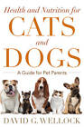 Health and Nutrition for Dogs and Cats: A Guide for Pet Parents by David G. Wellock (Hardback, 2013)