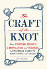 The Craft of the Knot: From Fishing Knots to Bowlines and Bends, A Practical Guide to Knot Tying and Usage by Peter Randall (Hardback, 2012)