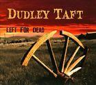 Dudley Taft - Left for Dead (2011)