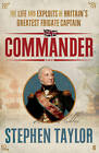 Commander: The Life and Exploits of Britain's Greatest Frigate Captain by Stephen Taylor (Hardback, 2012)
