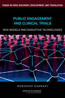 Public Engagement and Clinical Trials: New Models and Disruptive Technologies: Workshop Summary by and Translation, Forum on Drug Discovery, Development (Paperback, 2011)