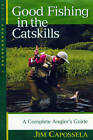Good Fishing in the Catskills: A Complete Angler's Guide by Jim Capossela (Paperback, 2002)