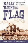 Rally 'Round the Flag: Chicago and the Civil War by Theodore (Paperback, 2006)