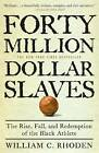 Forty Million Dollar Slaves: The Rise, Fall, and Redemption of the Black Athlete by William C Rhoden (Paperback, 2007)