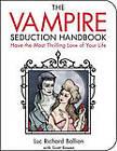 The Vampire Seduction Handbook: A Guide to the Ultimate Romantic Adventure by Scott Bowen, Luc Richard Ballion (Paperback, 2009)