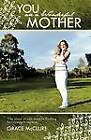 You Are a Wonderful Mother: The Story of One Woman Finding Her Strength Within. by Grace McClure (Paperback / softback, 2011)