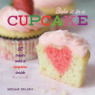 Bake it in a Cupcake: 50 Treats with a Surprise Inside by Megan Seling (Hardback, 2012)