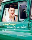 Vintage Beauty Parlor: Flawless Hair and Make-Up in Iconic Vintage Styles by Hannah Wing (Hardback, 2013)