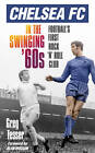 Chelsea FC in the Swinging '60s: Football's First Rock 'n' Roll Club by Greg Tesser (Paperback, 2013)