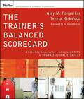 The Trainer's Balanced Scorecard: A Complete Resource for Linking Learning to Organizational Strategy by Ajay M. Pangarkar, Teresa Kirkwood (Mixed media product, 2009)