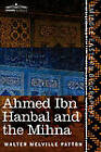 Ahmed Ibn Hanbal and the Mihna: A Biography of the Imam Including an Account of the Mohammedan Inquisition Called the Mihna, 218-234 A.H. by Walter Melville Patton (Paperback / softback, 2010)