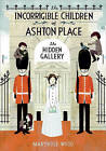 The Incorrigible Children of Ashton Place: Book II: The Hidden Gallery by Maryrose Wood (Hardback, 2011)