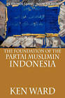 The Foundation of the Partai Muslimin Indonesia by Ken Ward (Paperback, 2010)