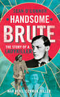 Handsome Brute: The True Story of a Ladykiller by Sean O'Connor (Hardback, 2013)