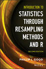 Introduction to Statistics Through Resampling Methods and R by Phillip I. Good (Paperback, 2013)