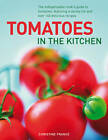 Tomatoes in the Kitchen: the Indispensable Cook's Guide to Tomatoes, Featuring a Variety List and Over 160 Delicious Recipes by Christine France (Hardback, 2012)