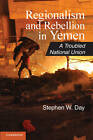 Regionalism and Rebellion in Yemen: A Troubled National Union by Stephen W. Day (Paperback, 2012)
