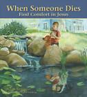 When Someone Dies: Find Comfort in Jesus by Julie Stiegemeyer (Hardback, 2010)