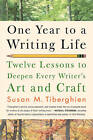 One Year to a Writing Life: Twelve Lessons to Deepen Every Writer's Art and Craft by Susan M. Tiberghien (Paperback, 2007)
