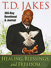 Healing, Blessings, and Freedom: 365-Day Devotional and Journal by T. D. Jakes (Paperback, 2009)