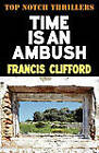 Time is an Ambush by Francis Clifford (Paperback, 2010)