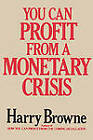 You Can Profit from a Monetary Crisis by Harry Browne (Paperback / softback, 2010)