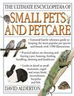 The Ultimate Encyclopedia of Small Pets & Pet Care: Essential Family Reference Guide to Keeping the Most Popular Pet Species and Breeds, With 800 Photographs by David Alderton (Paperback, 2012)