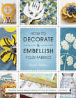 How to Decorate and Embellish Your Fabrics: Beading, Buttons, Sequins, Dyeing, Printing, Embossing... and More! by Laurie Wisbrun (Paperback, 2012)