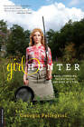 Girl Hunter: Revolutionizing the Way We Eat, One Hunt at a Time by Georgia Pellegrini (Paperback, 2012)