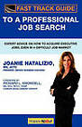 Fast Track Guide to a Professional Job Search: Expert Advice on How to Acquire Executive Jobs, Even in a Difficult Job Market by Joanie Natalizio (Paperback, 2010)