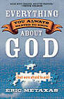 Everything You Always Wanted to Know About God: But Were Afraid to Ask by Eric Metaxas (Paperback, 2005)