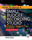 How to Build a Small Budget Recording Studio from Scratch by Mike Shea (Paperback, 2012)