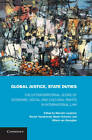 Global Justice, State Duties: The Extraterritorial Scope of Economic, Social, and Cultural Rights in International Law by Cambridge University Press (Hardback, 2012)