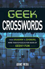 Geek Crosswords: From Aragorn to Zoidberg, More Than 50 Puzzles for Hours of Geeky Fun by Adams Media (Paperback, 2013)