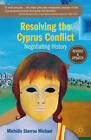 Resolving the Cyprus Conflict: Negotiating History by Michalis Stavrou Michael (Paperback, 2012)