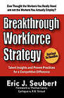 Breakthrough Workforce Strategy: Talent Insights and Proven Practices for a Competitive Difference by Eric J Seubert (Paperback / softback, 2011)