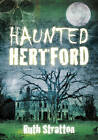 Haunted Hertford by Ruth Stratton (Paperback, 2012)