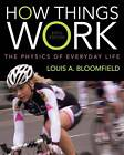 How Things Work: The Physics of Everyday Life by Louis A. Bloomfield (Paperback, 2013)