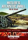 Hitler's Atlantic Wall: Pas de Calais by Paul Williams (Paperback, 2013)
